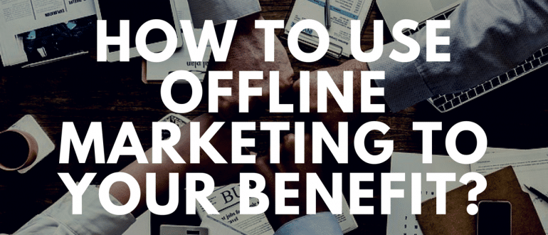 How to use Offline Marketing to your Benefit_