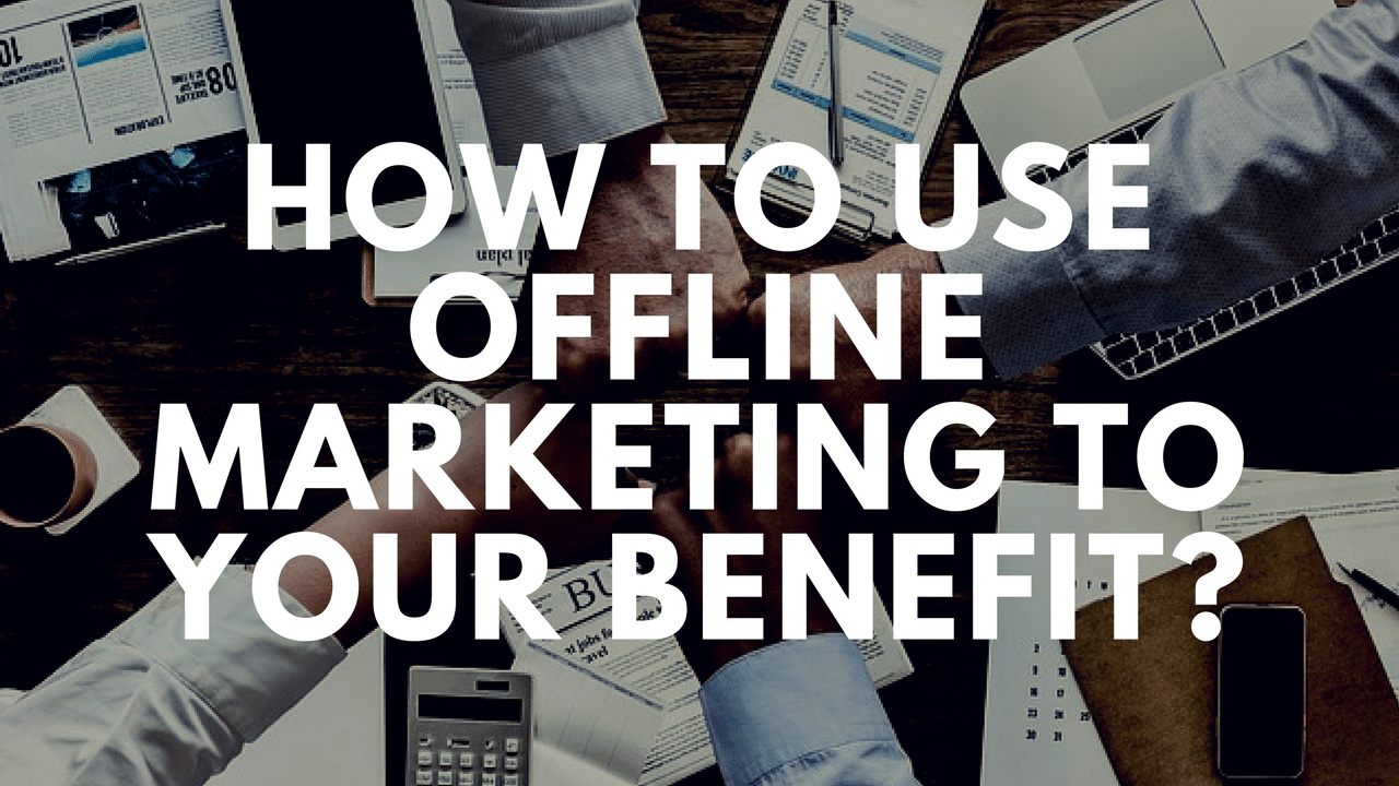 How to use Offline Marketing to your Benefit?