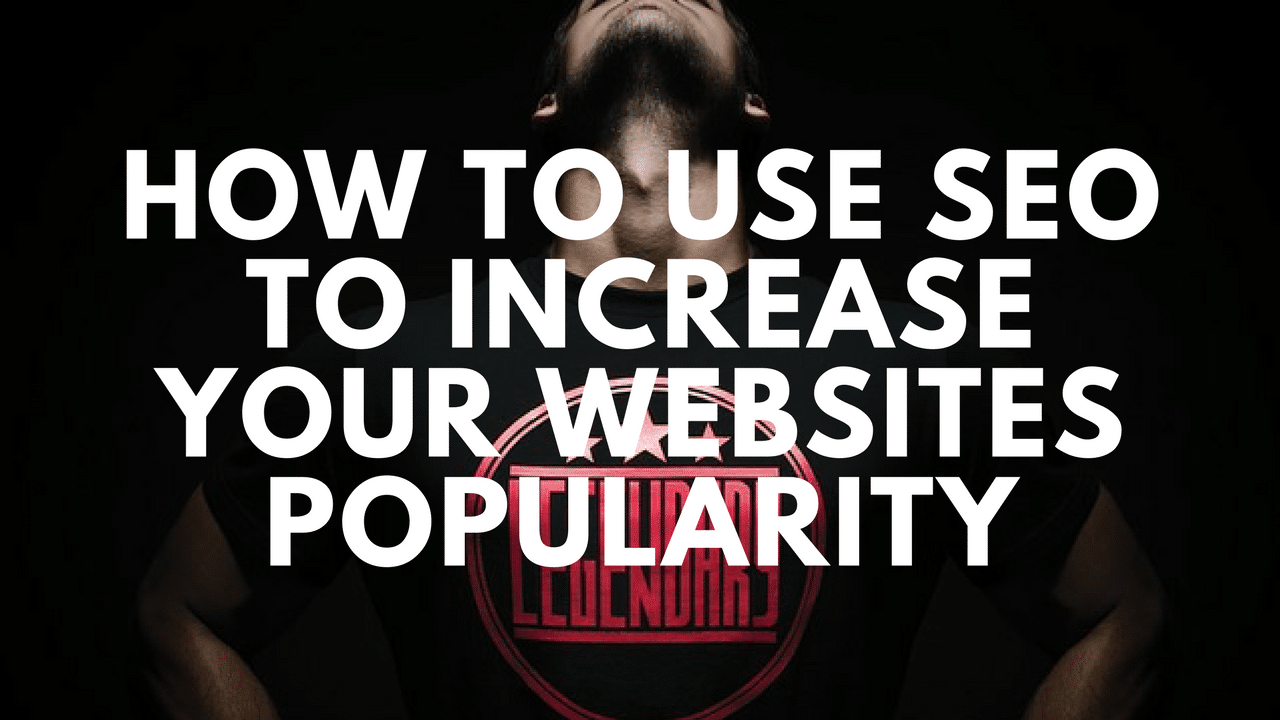 How to use SEO to Increase Your Websites Popularity