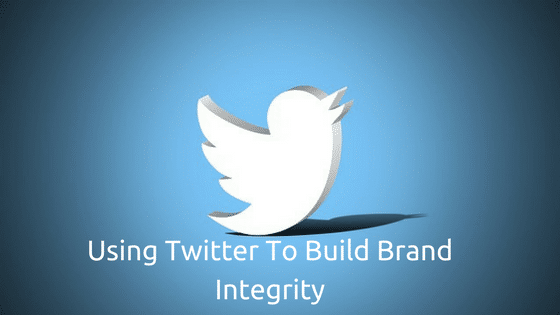 Using Twitter To Build Brand Integrity