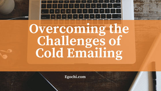 Overcoming the challenges of Cold Emailing