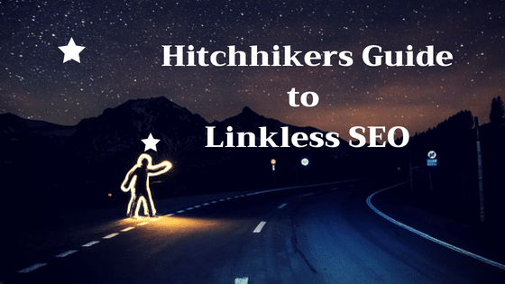 Hitchhikers Guide to Linkless SEO