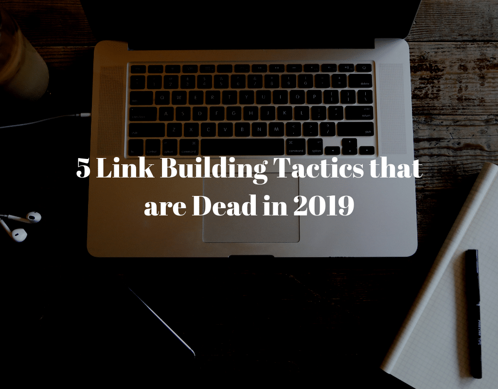 5 Link Building Tactics that are Dead in 2019
